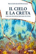 Il cielo e la creta: Cercare Dio per ritrovare sé stessi. Maria Geltrude del Divin Cuore | Libro | Itacalibri