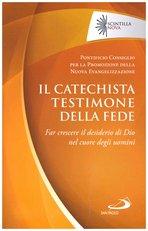 Il catechista testimone della fede: Far crescere il desiderio di Dio nel cuore degli uomini. Pontificio Consiglio per la Promozione della Nuova Evangelizzazione | Libro | Itacalibri