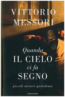 Quando il cielo ci fa segno: Piccoli misteri quotidiani. Vittorio Messori | Libro | Itacalibri