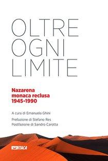 Oltre ogni limite: Nazarena monaca reclusa 1945-1990. AA.VV. | Libro | Itacalibri