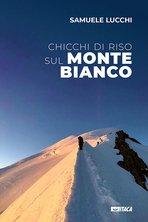 Chicchi di riso sul Monte Bianco - Samuele Lucchi | eBook | Itacalibri