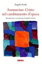 Annunciare Cristo nel cambiamento d'epoca - Angelo Scola | Libro | Itacalibri