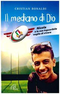 Il mediano di Dio: Nicola e la sua inguaribile voglia di vivere. Cristian Bonaldi  | Libro | Itacalibri