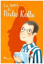 La storia di padre Kolbe - Antonella Pandini | Libro | Itacalibri