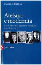 Ateismo e modernità: Il dibattito nel pensiero cattolico italo-francese. Massimo Borghesi | Libro | Itacalibri