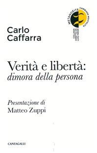 Verità e libertà: dimora della persona - Carlo Caffarra | Libro | Itacalibri
