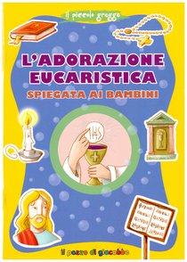 L'adorazione eucaristica spiegata ai bambini - Serena Gigante | Libro | Itacalibri