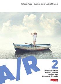A/R 2: Percorsi di lettura rilettura scrittura per la scuola secondaria di I grado. Raffaela Paggi, Adele Mirabelli, Gabriele Grava | Libro | Itacalibri