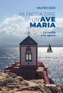 Mi faccia dire un'Ave Maria: La carità e le opere. Valter Izzo | Libro | Itacalibri