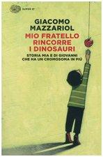 Mio fratello rincorre i dinosauri: Storia mia e di Giovanni che un cromosoma in più. Giacomo Mazzariol   Libro   Itacalibri