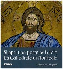 Si aprì una porta nel cielo. La Cattedrale di Monreale - AA.VV. | Libro | Itacalibri