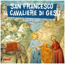 San Francesco, il cavaliere di Gesù - Roberto Filippetti | Libro | Itacalibri