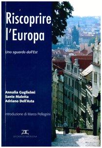 Riscoprire l'Europa: Uno sguardo dall'Est. Annalia Guglielmi, Sante Maletta, Adriano Dell'Asta | Libro | Itacalibri