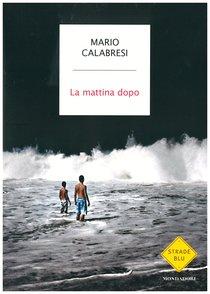 La mattina dopo - Mario Calabresi | Libro | Itacalibri