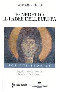 Benedetto. Il padre dell'Europa - Ildefonso Schuster   Libro   Itacalibri