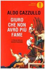 Giuro che non avrò più fame: L'Italia della Ricostruzione. Aldo Cazzullo   Libro   Itacalibri