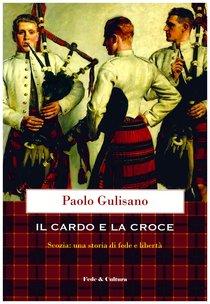 Il cardo e la croce: Scozia: una storia di fede e libertà. Paolo Gulisano | Libro | Itacalibri