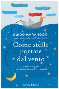 Come stelle portate dal vento: Il mio viaggio tra orizzonti persi e ritrovati. Guido Marangoni | Libro | Itacalibri