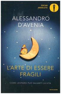 L'arte di essere fragili: Come Leopardi può salvarti la vita. Alessandro D'Avenia | Libro | Itacalibri