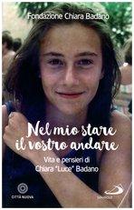 Nel mio stare il vostro andare: Vita e pensieri di Chiara «Luce» Badano. Fondazione Chiara Badano | Libro | Itacalibri