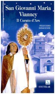San Giovanni Maria Vianney: Il Curato d'Ars. Feliciano Innocente   Libro   Itacalibri