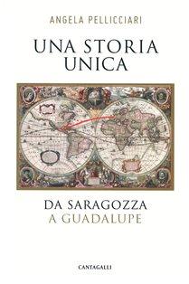 Una storia unica: Da Saragozza a Guadalupe. Angela Pellicciari | Libro | Itacalibri