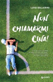 Non chiamarmi Cina! - Luigi Ballerini | Libro | Itacalibri