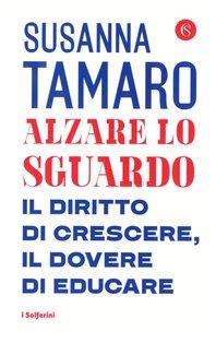 Alzare lo sguardo: Il diritto di crescere, il dovere di educare. Susanna Tamaro | Libro | Itacalibri