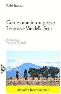 Come rane in un pozzo: Le nuove Via della Seta. Robi Ronza | Libro | Itacalibri