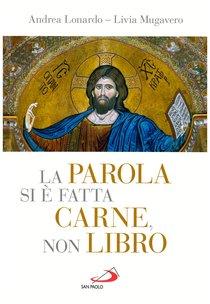 La parola si è fatta carne, non libro - Andrea Lonardo, Livia Mugavero | Libro | Itacalibri