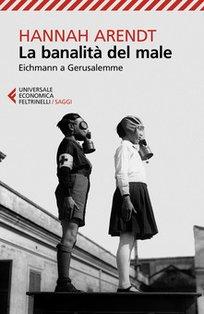 La banalità del male: Eichmann a Gerusalemme. Hannah Arendt | Libro | Itacalibri