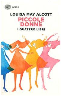 Piccole donne: I quattro libri: Piccole donne - Piccole donne crescono - Piccoli uomini - I ragazzi di Jo. Louisa May Alcott | Libro | Itacalibri