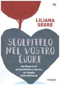 Scolpitelo nel vostro cuore: Dal Binario 21 ad Auschwitz e ritorno: un viaggio nella Memoria. Liliana Segre | Libro | Itacalibri