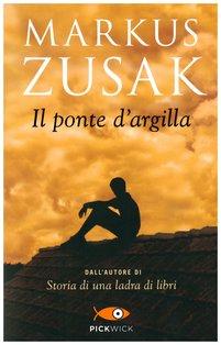 Il ponte d'argilla - Markus Zusak   Libro   Itacalibri