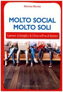 Molto social, molto soli: I giovani, la famiglia e la Chiesa nell'era di Internet. Monica Mondo | Libro | Itacalibri