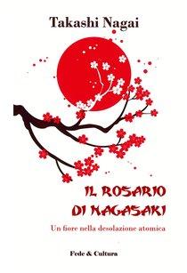 Il rosario di Nagasaki: Un fiore nella desolazione atomica. Takashi Nagai | Libro | Itacalibri