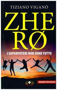 Zhero: I superpoteri non sono tutto. Tiziano Viganò | Libro | Itacalibri