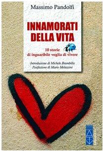 Innamorati della vita: 10 storie di inguaribile voglia di vivere. Massimo Pandolfi | Libro | Itacalibri