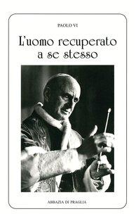 L'uomo recuperato a se stesso. Discorsi ai monaci - Paolo VI | Libro | Itacalibri