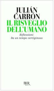 Il risveglio dell'umano: Riflessioni da un tempo veritiginoso. Julián Carrón | Libro | Itacalibri