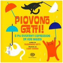 Piovono gatti!: Le più divertenti espressioni da veri inglesi. Alessandro Gatti   Libro   Itacalibri