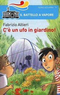 C'è un ufo in giardino! - Fabrizio Altieri | Libro | Itacalibri