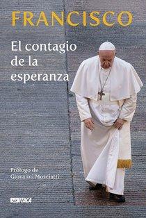 El contagio de la esperanza - Papa Francesco (Jorge Mario Bergoglio) | Libro | Itacalibri