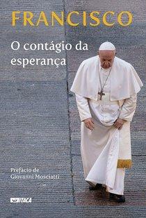 O contágio da esperança - Papa Francesco (Jorge Mario Bergoglio) | Libro | Itacalibri