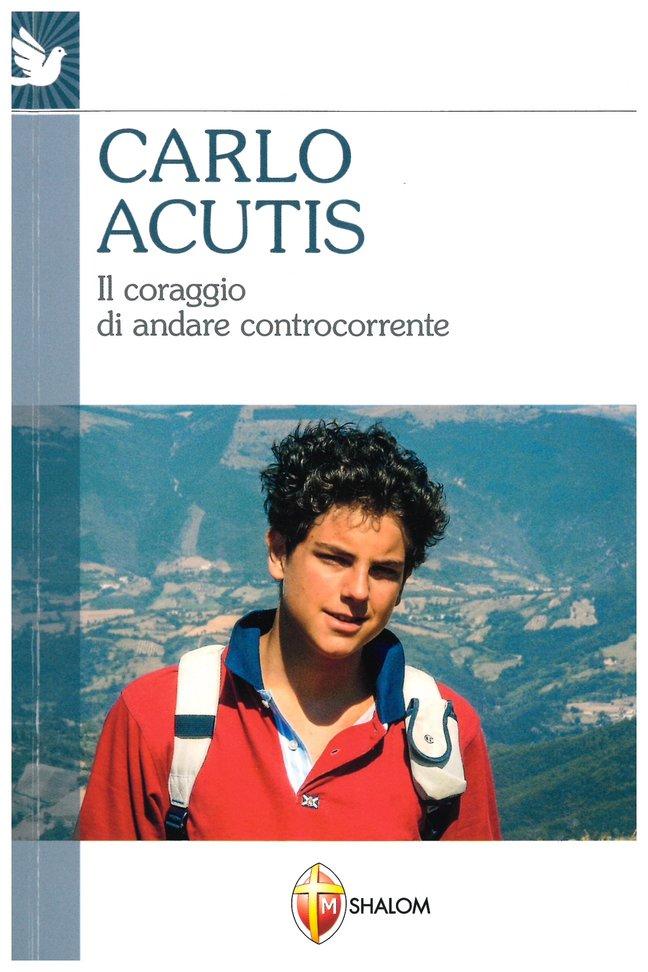 Carlo Acutis. Il coraggio di andare controcorrente - AA.VV.   Libro   Itacalibri