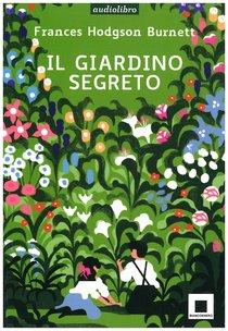 Il giardino segretto: letto da Gabriella Bartolini - con CD AUDIO. Frances H. Burnett | Libro | Itacalibri