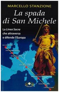 La spada di San Michele: La Linea Sacra che attraversa e difende l'Europa. Marcello Stanzione | Libro | Itacalibri
