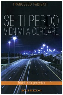 Se ti perdo vienimi a cercare - Francesco Fadigati | Libro | Itacalibri