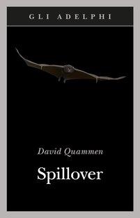 Spillover. L'evoluzione delle pandemie - David Quammen | Libro | Itacalibri