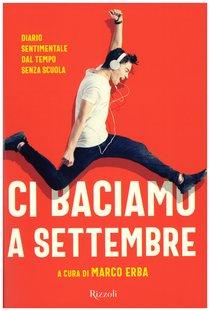 Ci baciamo a settembre: Diario sentimentale dal tempo senza scuola. AA.VV. | Libro | Itacalibri